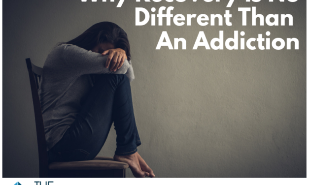 Why Recovery Is No Different Than An Addiction