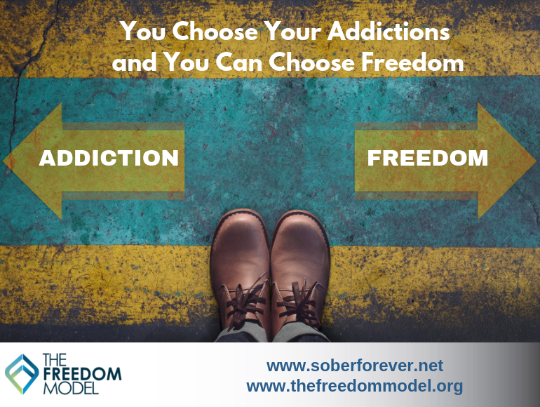 You Choose Your Addictions and You Can Choose Freedom